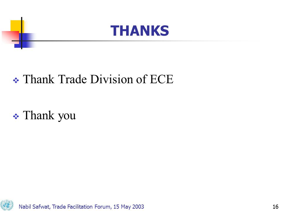 Nabil Safwat, Trade Facilitation Forum, 15 May 200316 THANKS  Thank Trade Division of ECE  Thank you