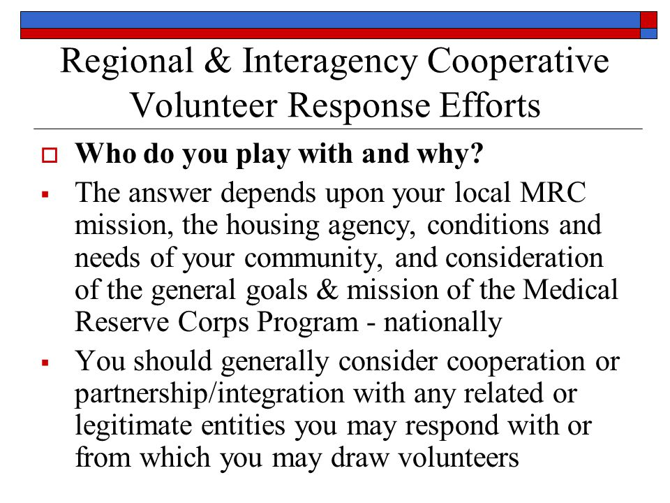 Regional & Interagency Cooperative Volunteer Response Efforts  Who do you play with and why.