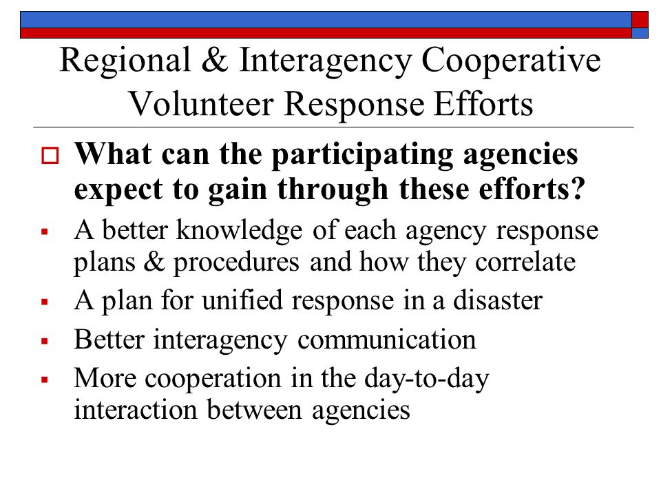 Regional & Interagency Cooperative Volunteer Response Efforts  What can the participating agencies expect to gain through these efforts.