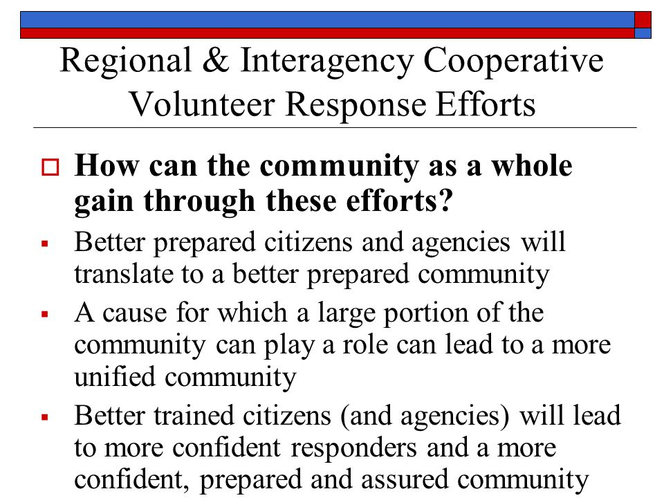 Regional & Interagency Cooperative Volunteer Response Efforts  How can the community as a whole gain through these efforts.