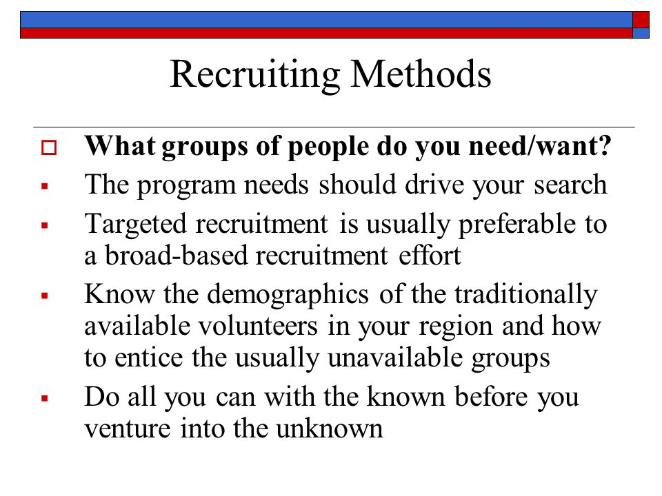 Recruiting Methods  What groups of people do you need/want.