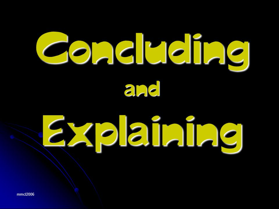 mmcl2006 drawing an appropriate conclusion from chemical information, including experimental results deducing valid explanations of results and conclusions Concluding and Explaining
