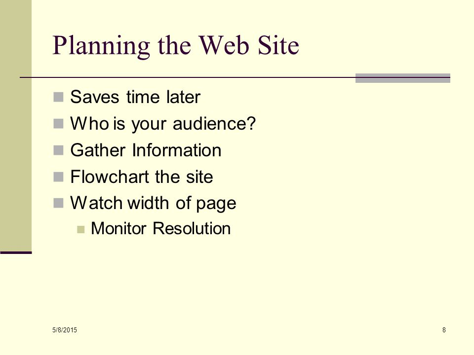 5/8/2015 8 Planning the Web Site Saves time later Who is your audience.