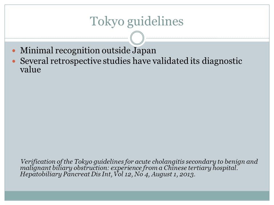 Tokyo guidelines Minimal recognition outside Japan Several retrospective studies have validated its diagnostic value Verification of the Tokyo guideli
