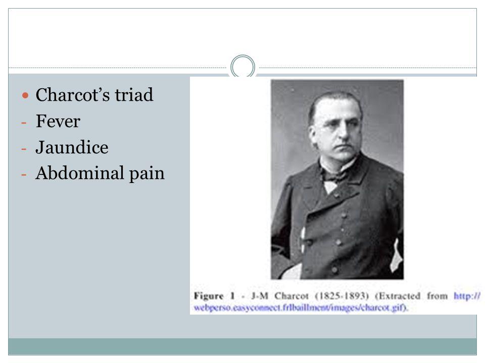 Charcot's triad - Fever - Jaundice - Abdominal pain