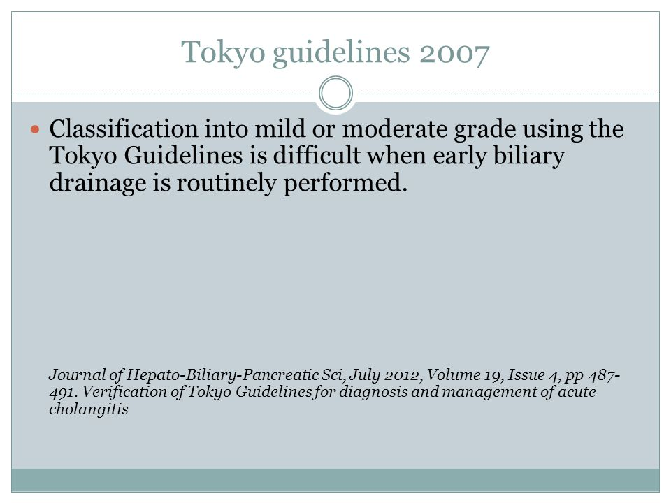 Tokyo guidelines 2007 Classification into mild or moderate grade using the Tokyo Guidelines is difficult when early biliary drainage is routinely perf