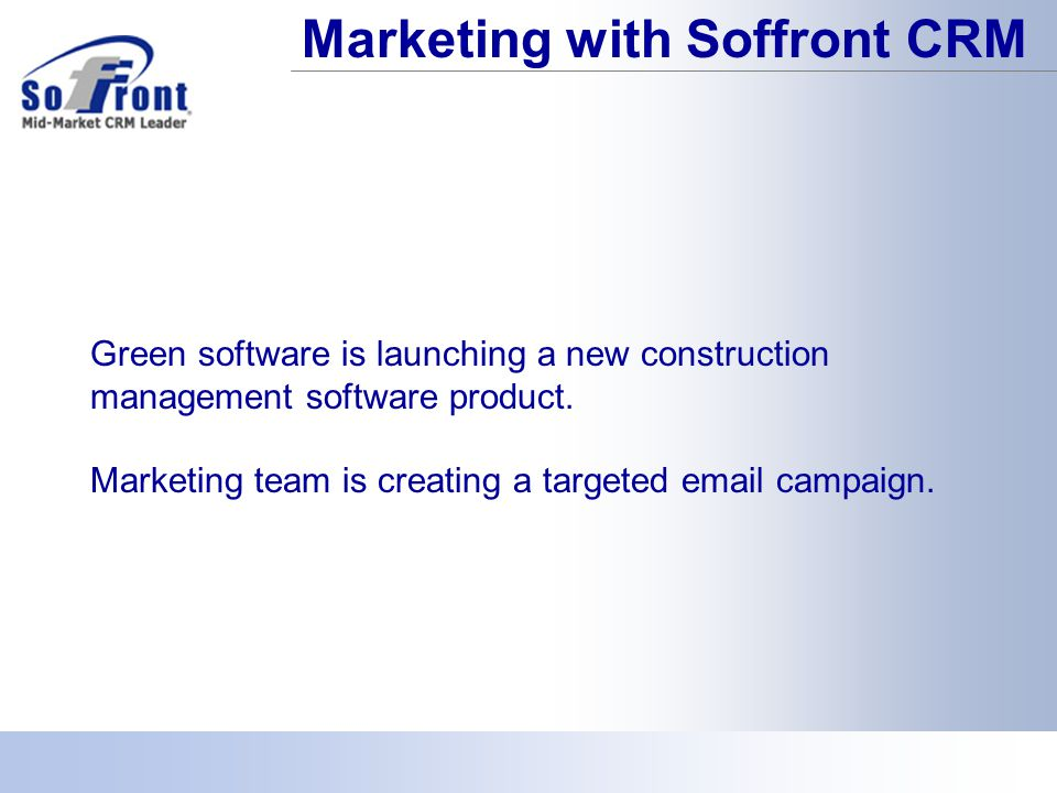 Marketing with Soffront CRM Green software is launching a new construction management software product.