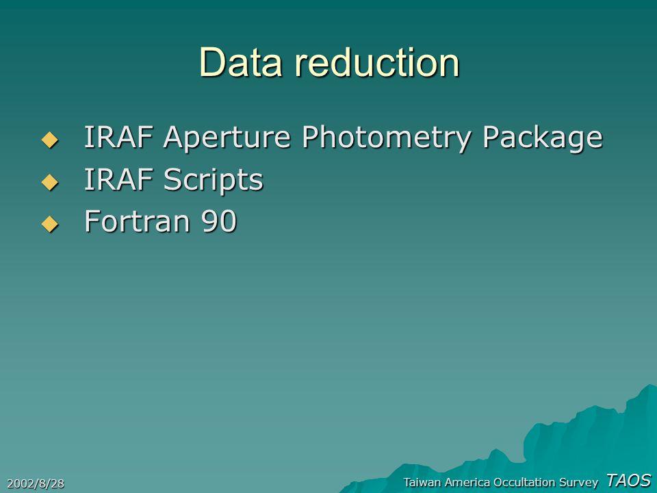 Taiwan America Occultation Survey TAOS 2002/8/28 Data reduction  IRAF Aperture Photometry Package  IRAF Scripts  Fortran 90