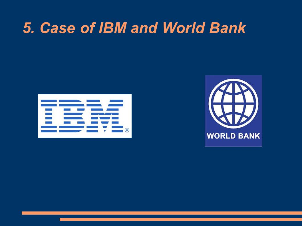 5. Case of IBM and World Bank