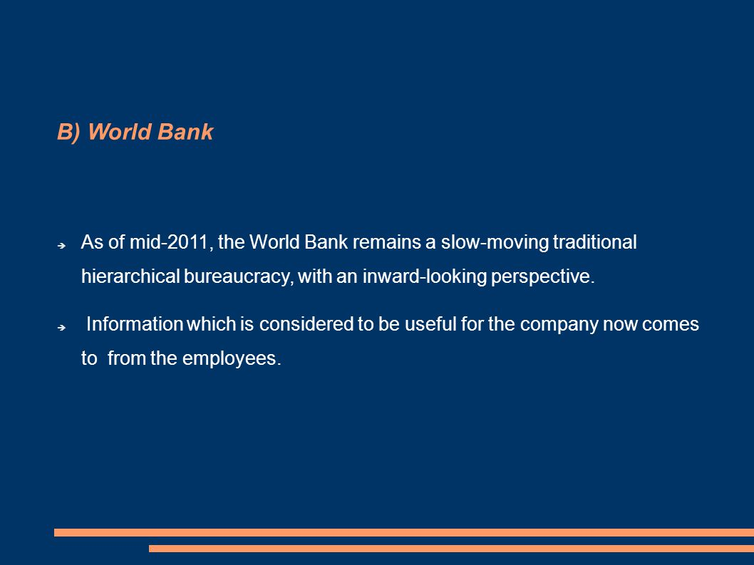 B) World Bank  As of mid-2011, the World Bank remains a slow-moving traditional hierarchical bureaucracy, with an inward-looking perspective.