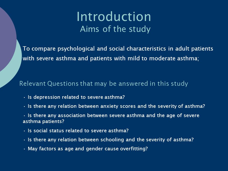 Introduction Aims of the study To compare psychological and social characteristics in adult patients with severe asthma and patients with mild to mode