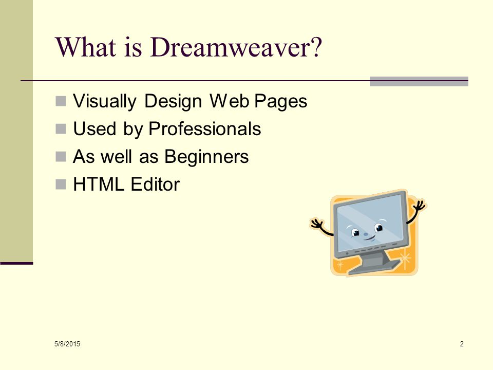 5/8/2015 2 What is Dreamweaver.