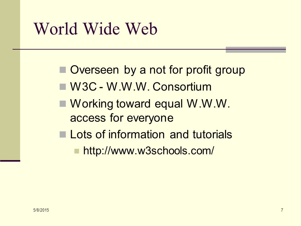 5/8/2015 7 World Wide Web Overseen by a not for profit group W3C - W.W.W.