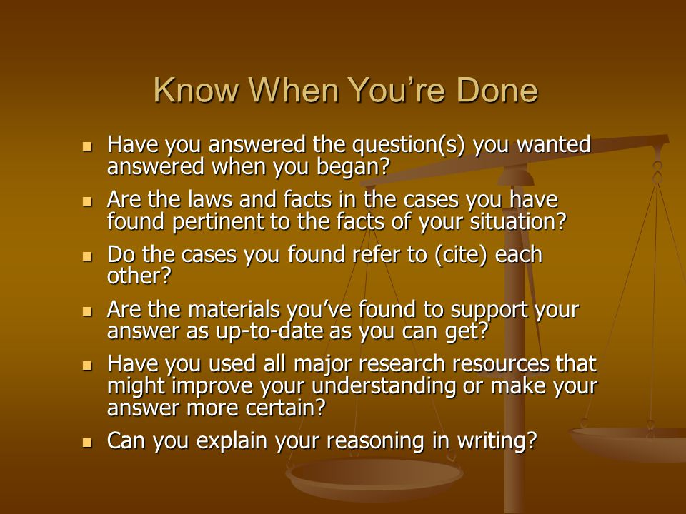 Know When You're Done Have you answered the question(s) you wanted answered when you began.