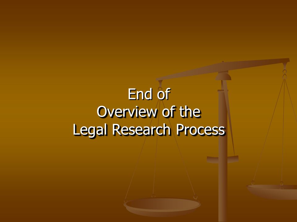End of Overview of the Legal Research Process End of Overview of the Legal Research Process