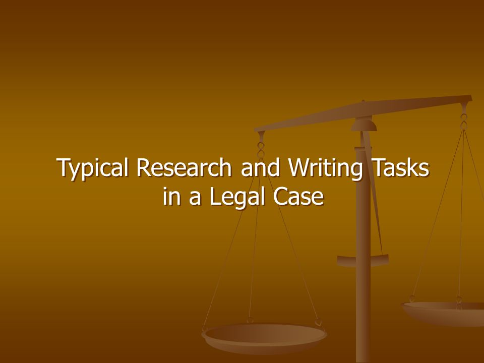 Typical Research and Writing Tasks in a Legal Case Typical Research and Writing Tasks in a Legal Case