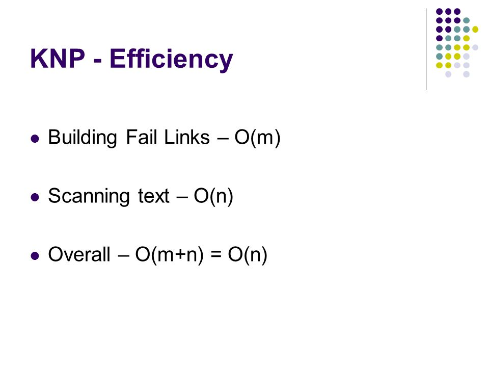 KNP - Efficiency Building Fail Links – O(m) Scanning text – O(n) Overall – O(m+n) = O(n)
