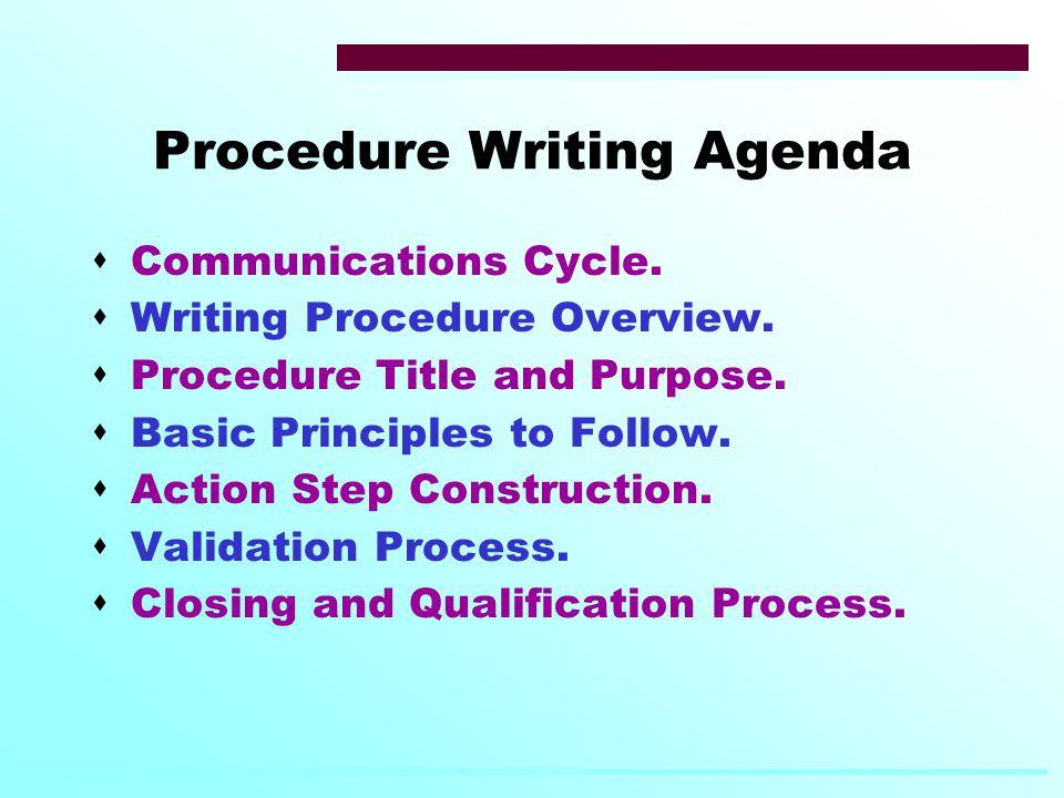 Procedure Writing Agenda  Communications Cycle.  Writing Procedure Overview.