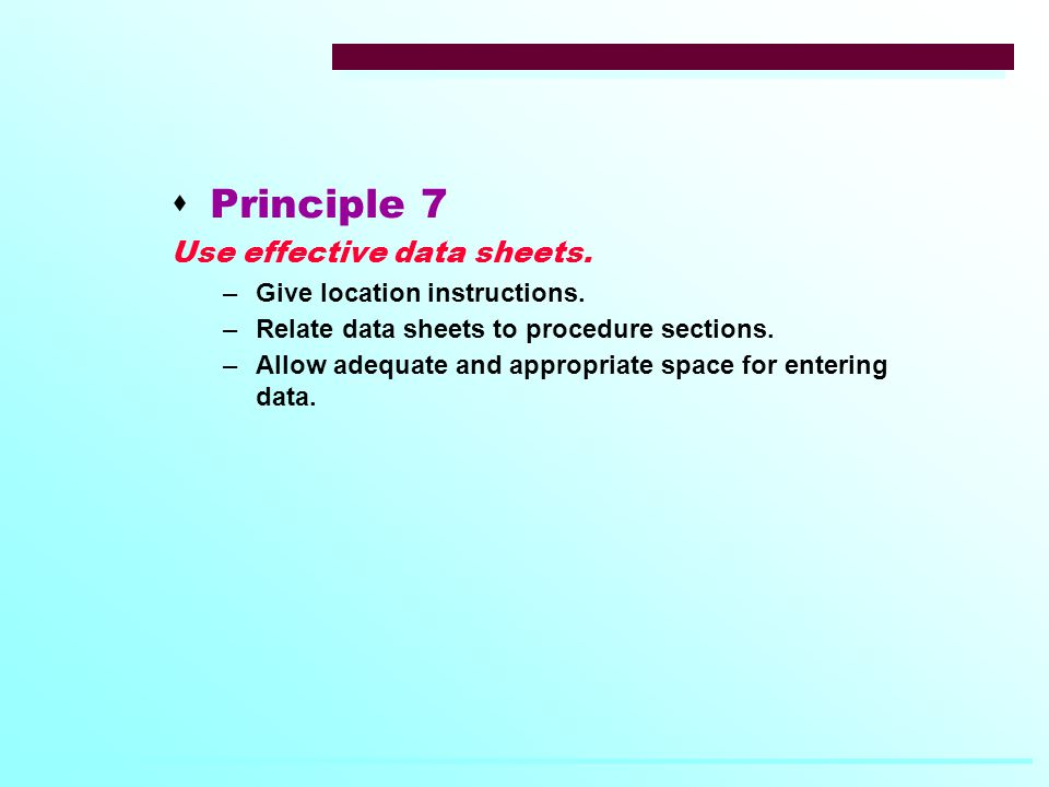  Principle 7 Use effective data sheets. –Give location instructions.