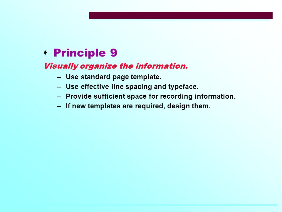  Principle 9 Visually organize the information. –Use standard page template.