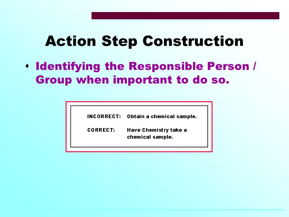 Action Step Construction  Identifying the Responsible Person / Group when important to do so.