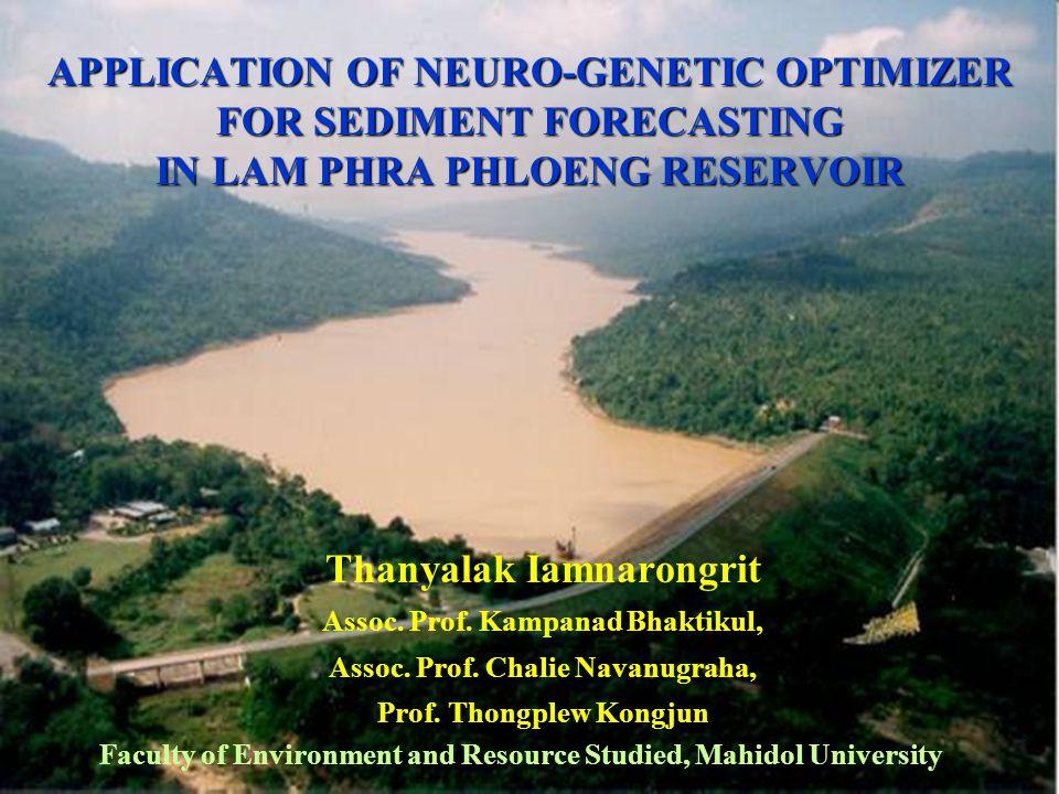 APPLICATION OF NEURO-GENETIC OPTIMIZER FOR SEDIMENT FORECASTING IN LAM PHRA PHLOENG RESERVOIR Thanyalak Iamnarongrit Assoc.