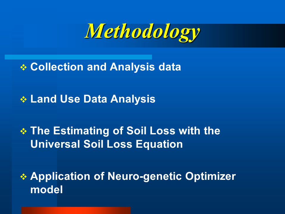 Methodology  Collection and Analysis data  Land Use Data Analysis  The Estimating of Soil Loss with the Universal Soil Loss Equation  Application of Neuro-genetic Optimizer model