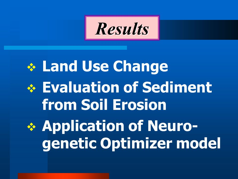 Results  Land Use Change  Evaluation of Sediment from Soil Erosion  Application of Neuro- genetic Optimizer model
