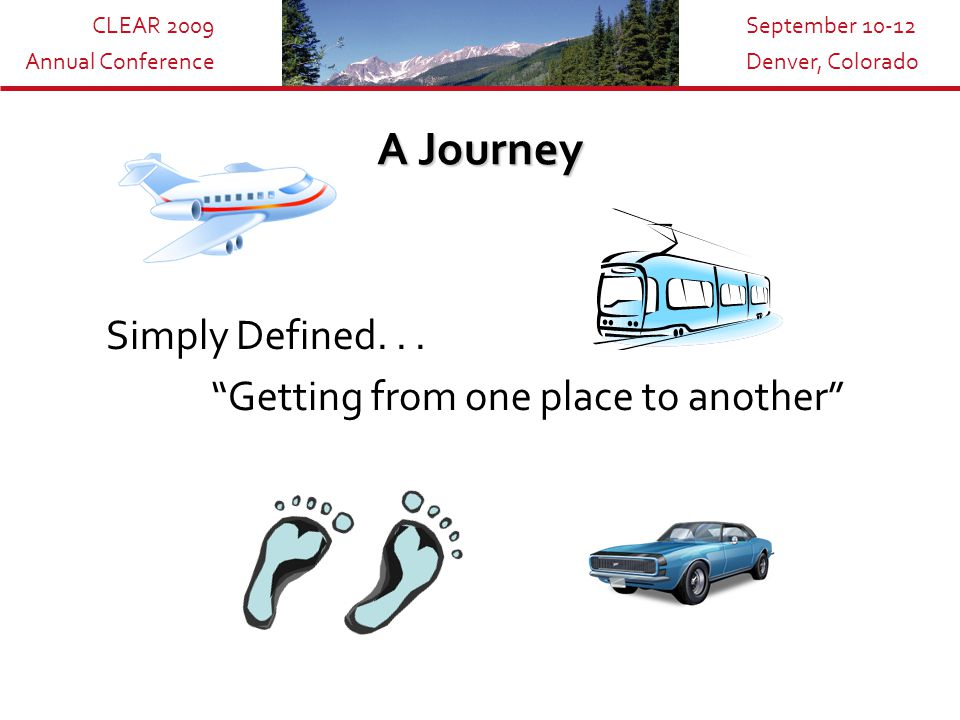 CLEAR 2009 Annual Conference September 10-12 Denver, Colorado A Journey Simply Defined...