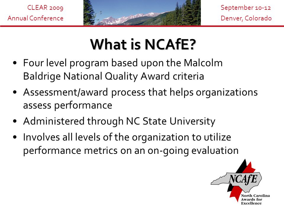 CLEAR 2009 Annual Conference September 10-12 Denver, Colorado Key Components Buy In from Senior Leadership Involvement at all levels of the organization Performance metrics to guide on-going evaluation Category 1: Leadership