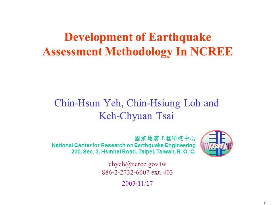 國家地震工程研究中心 National Center for Research on Earthquake Engineering 200, Sec. 3, Hsinhai Road, Taipei, Taiwan, R. O. C. chyeh@ncree.gov.tw 886-2-2732-66