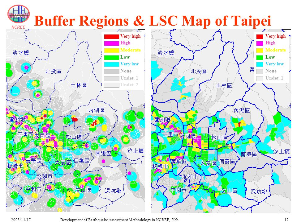 NCREE Development of Earthquake Assessment Methodology in NCREE, Yeh2003/11/1717 Buffer Regions & LSC Map of Taipei Very high High Moderate Low Very low None Undet.