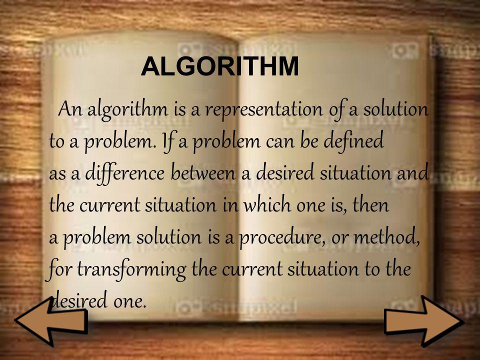 ALGORITHM An algorithm is a representation of a solution to a problem.