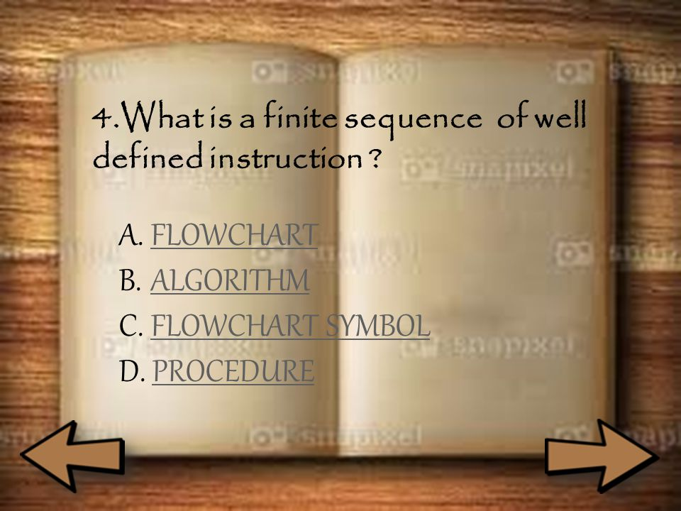 4.What is a finite sequence of well defined instruction ? A. FFLOWCHART B. AALGORITHM C. FFLOWCHART SYMBOL D. PPROCEDURE