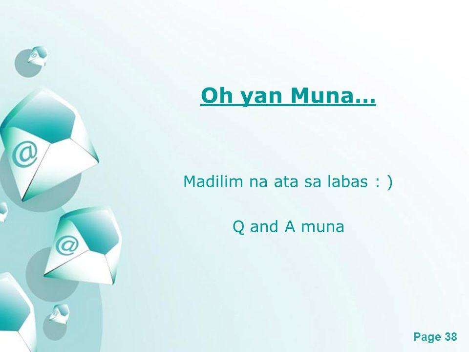 Powerpoint Templates Page 38 Oh yan Muna… Madilim na ata sa labas : ) Q and A muna
