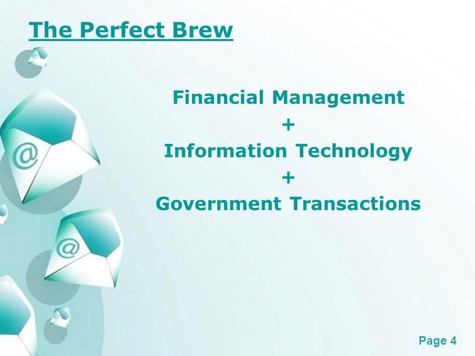 Powerpoint Templates Page 4 The Perfect Brew Financial Management + Information Technology + Government Transactions