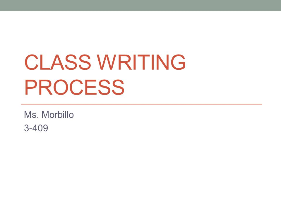 CLASS WRITING PROCESS Ms. Morbillo 3-409