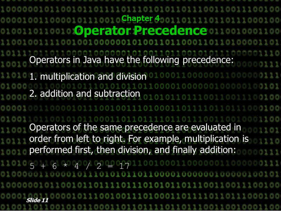 Slide 11 Chapter 4 Operator Precedence Operators in Java have the following precedence: 1.