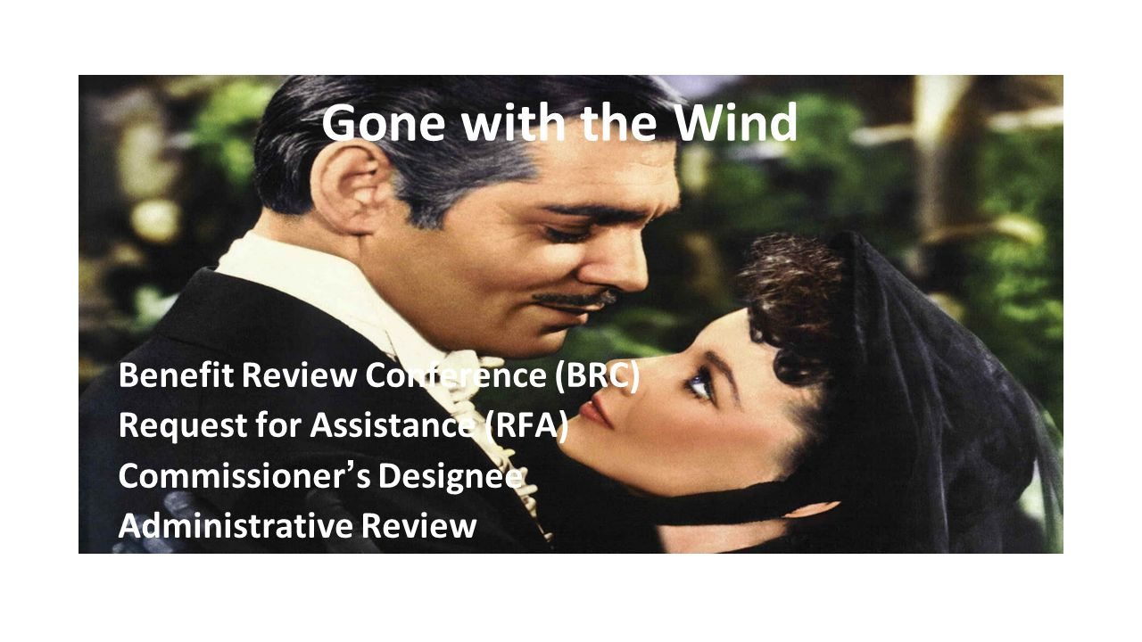 Gone with the Wind Benefit Review Conference (BRC) Request for Assistance (RFA) Commissioner's Designee Administrative Review