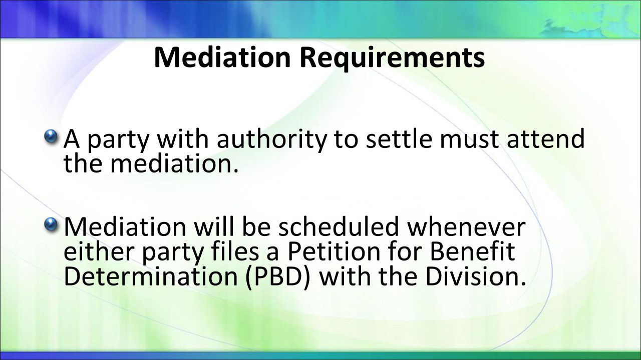 Mediation Proceedings After PBD is filed parties must: Promptly exchange all medical records – update within 14 days after receipt of additional records.