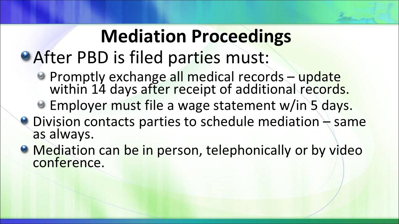 Mediation Proceedings After PBD is filed parties must: Promptly exchange all medical records – update within 14 days after receipt of additional recor