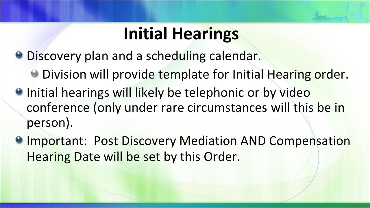 Initial Hearings Discovery plan and a scheduling calendar. Division will provide template for Initial Hearing order. Initial hearings will likely be t