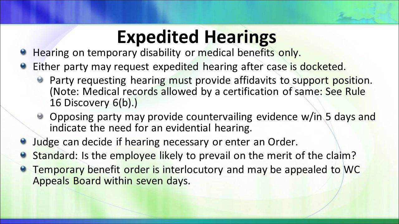 Expedited Hearings Hearing on temporary disability or medical benefits only. Either party may request expedited hearing after case is docketed. Party