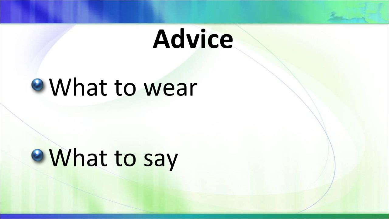 Advice What to wear What to say