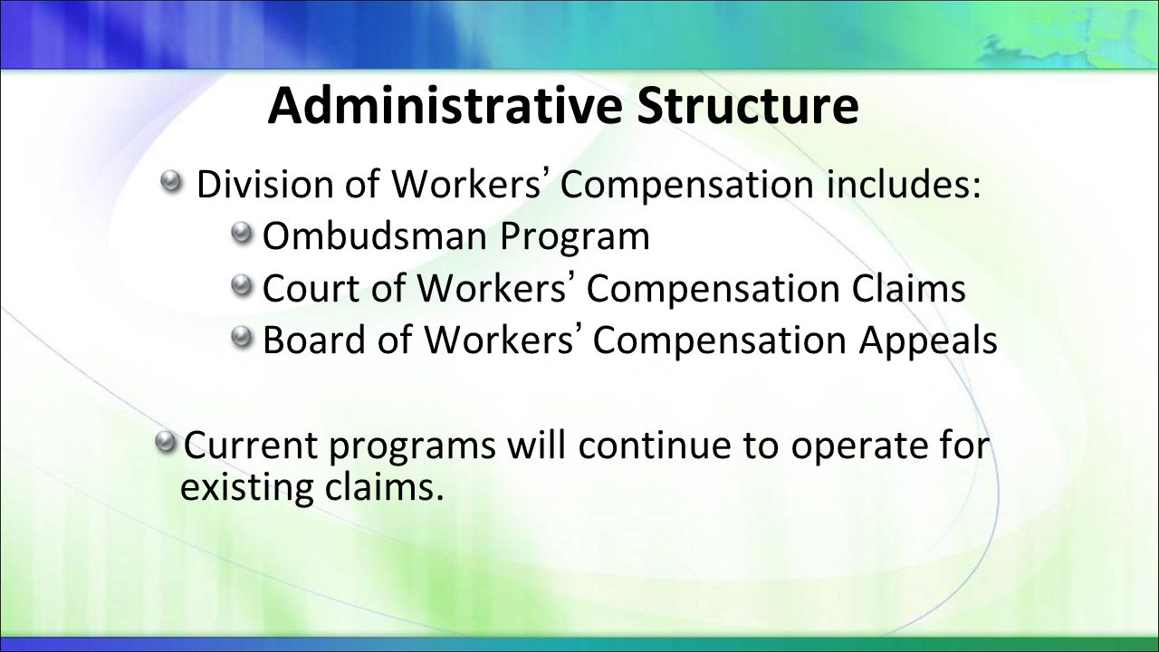 Administrative Structure Division of Workers' Compensation includes: Ombudsman Program Court of Workers' Compensation Claims Board of Workers' Compens