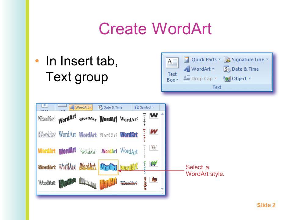 Create WordArt In Insert tab, Text group Slide 2