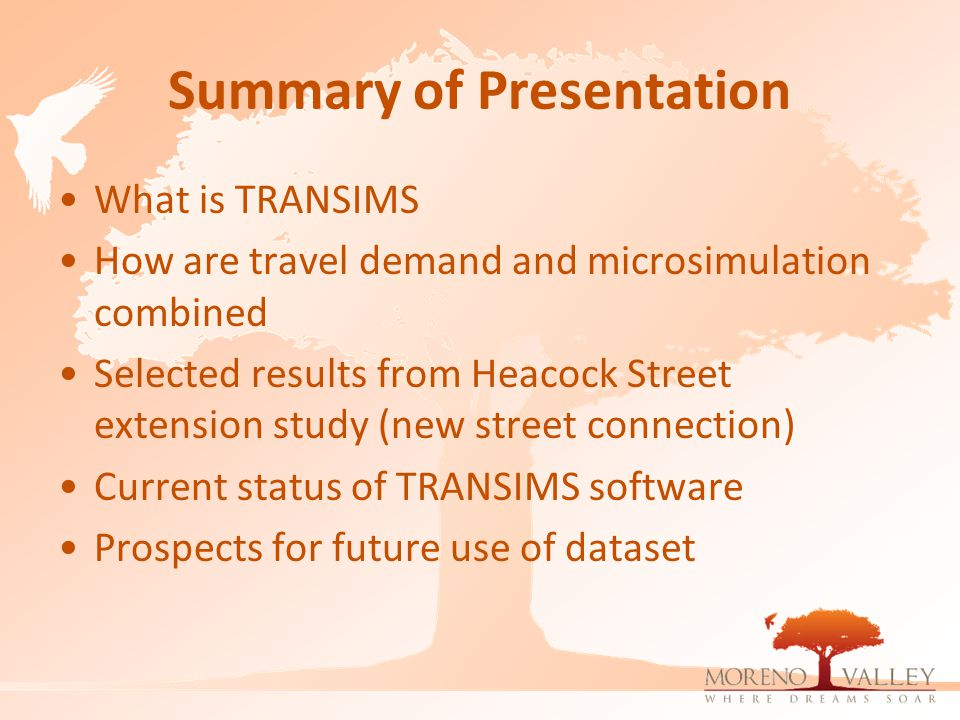 Summary of Presentation What is TRANSIMS How are travel demand and microsimulation combined Selected results from Heacock Street extension study (new