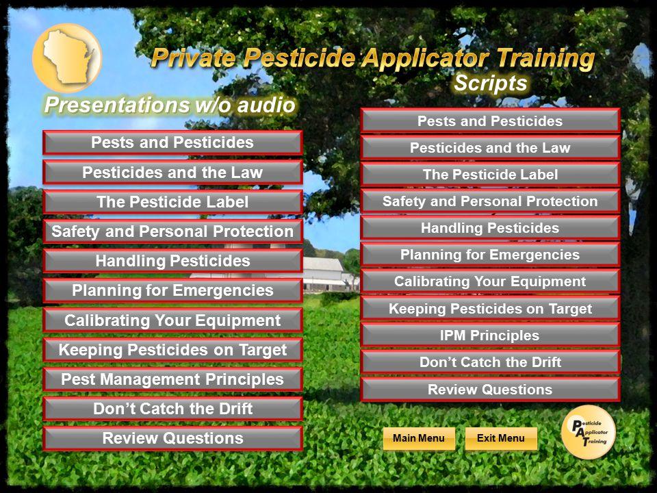 Exit Menu Main Menu Pests and Pesticides Pesticides and the Law The Pesticide Label Safety and Personal Protection Handling Pesticides Planning for Em
