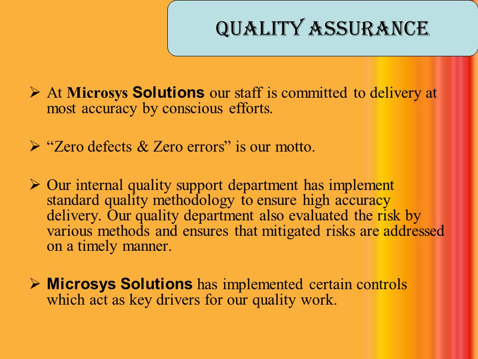 " At Microsys Solutions our staff is committed to delivery at most accuracy by conscious efforts.  ""Zero defects & Zero errors"" is our motto.  Our i"