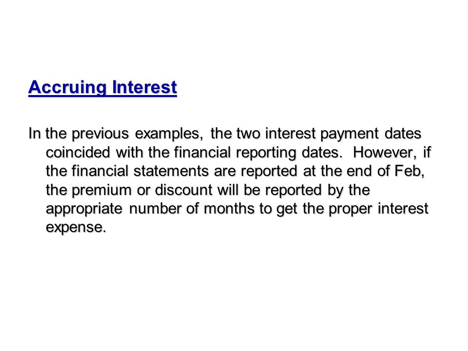 Accruing Interest In the previous examples, the two interest payment dates coincided with the financial reporting dates. However, if the financial sta
